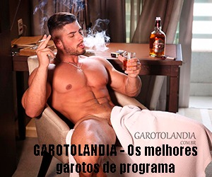 GAROTOLÂNDIA; GAROTOS DE PROGRAMA; SEXO GAY; ESCORT; ACOMPANHANTES;